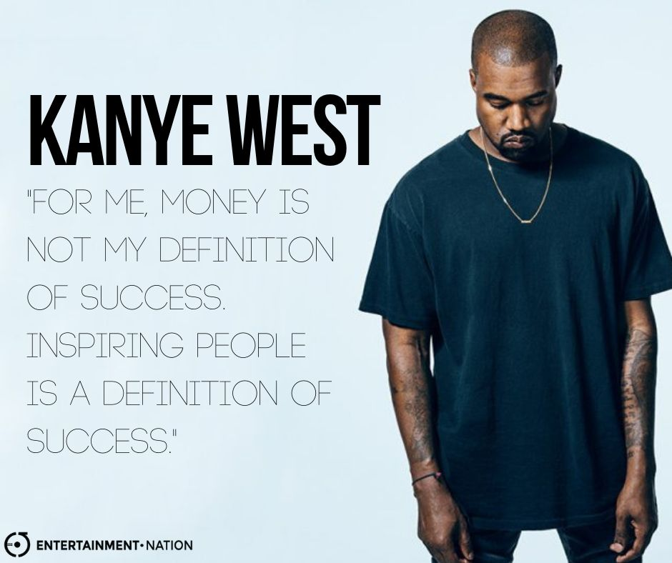 Kanye West For Me Money Is Not My Definition Of Success Inspiring