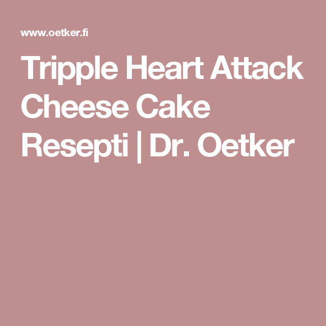 Tripple Heart Attack Cheese Cake Resepti | Dr. Oetker