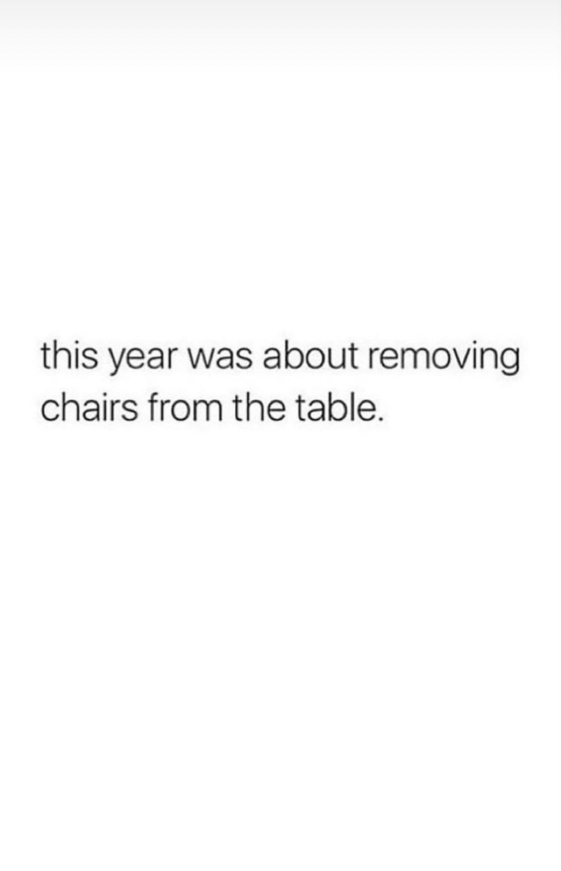 This Year Was About Removing Chairs From The Table Chair Quotes Words Of Wisdom Quotes