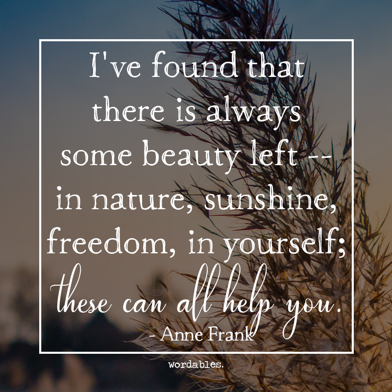 9 Quotes About Nature That Ll Make You Want To Explore The Wilderness Anne Frank Quotes Nature Quotes Quotes