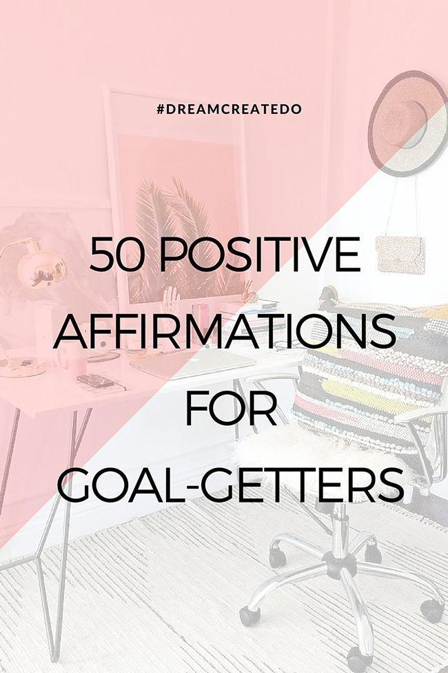 50 Positive Affirmations for Goal-Getters // http://www.dreamcreatedo.com #DREAMCREATEDO
