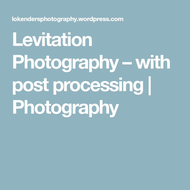 Levitation Photography – with post processing | Photography