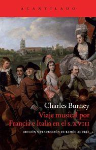 Viaje musical por Francia e Italia en el s.XVIII. Charles Burney. Edición y traducción de Ramón Andrés. Acantilado, Barcelona, 2014. [€29]