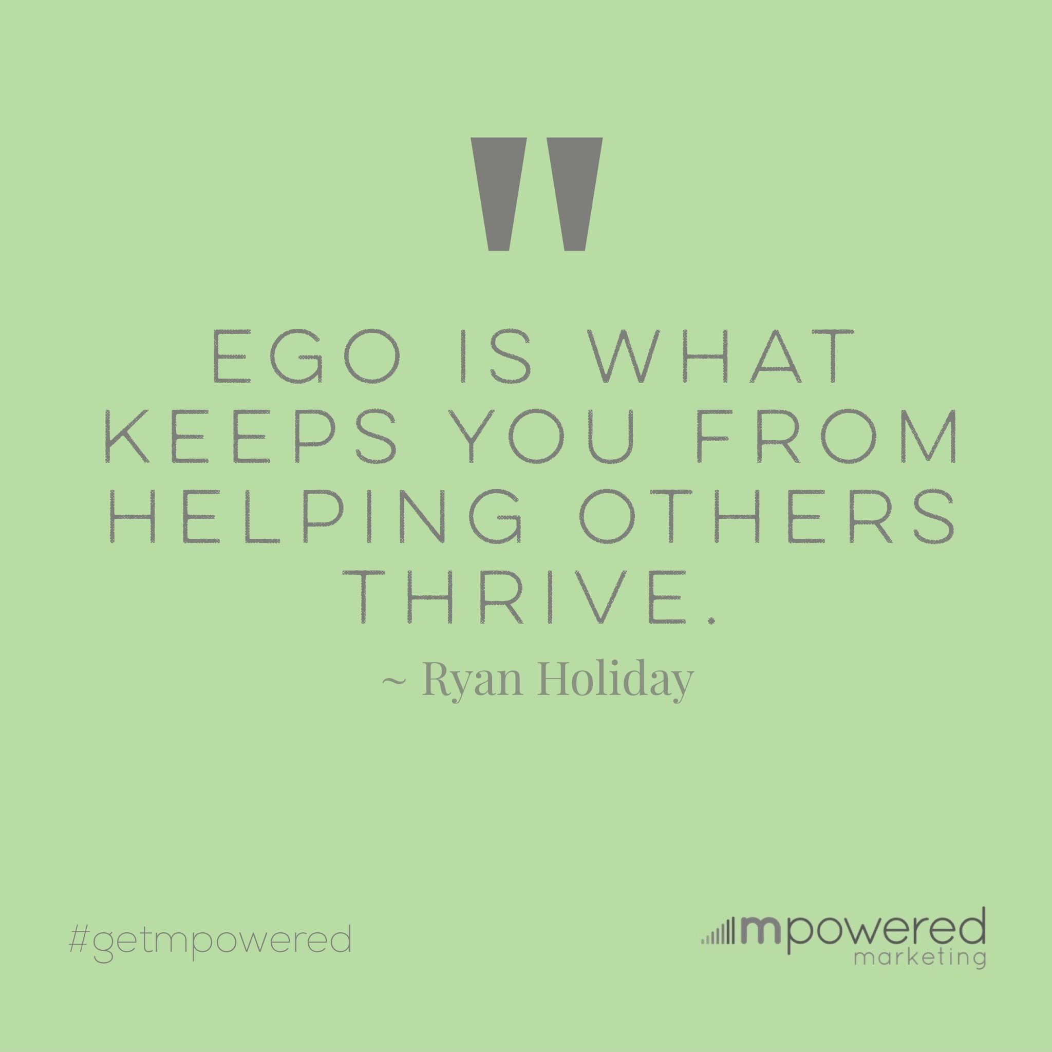 Ego Is The Enemy Quote From Ryan Holiday Workin It Mpowered