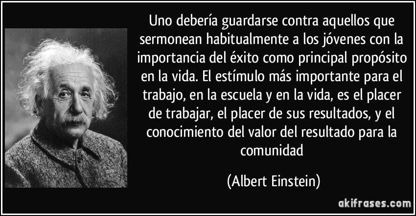 Uno Debería Guardarse Contra Aquellos Que Sermonean Habitualmente A Los Jóvenes Con La Importancia Del éxito Como Principal Propósito En La Einstein Frase