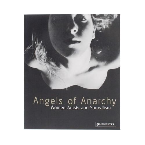 Angels of Anarchy Women Artists and Surrealism Catalogue [cover photo, Francesca Woodman self portrait]