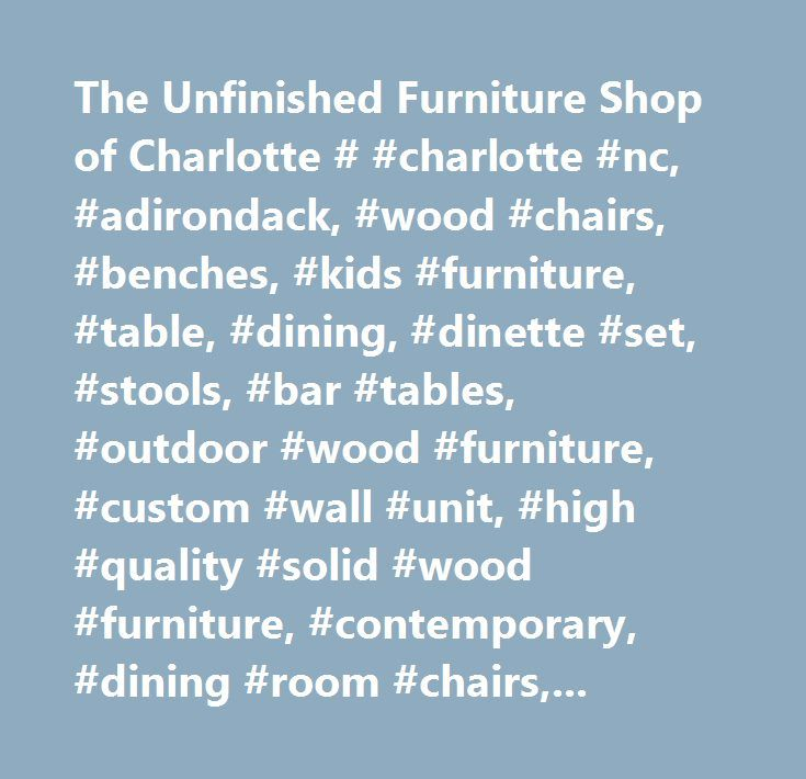 The Unfinished Furniture Shop Of Charlotte # #charlotte #nc, #adirondack, #