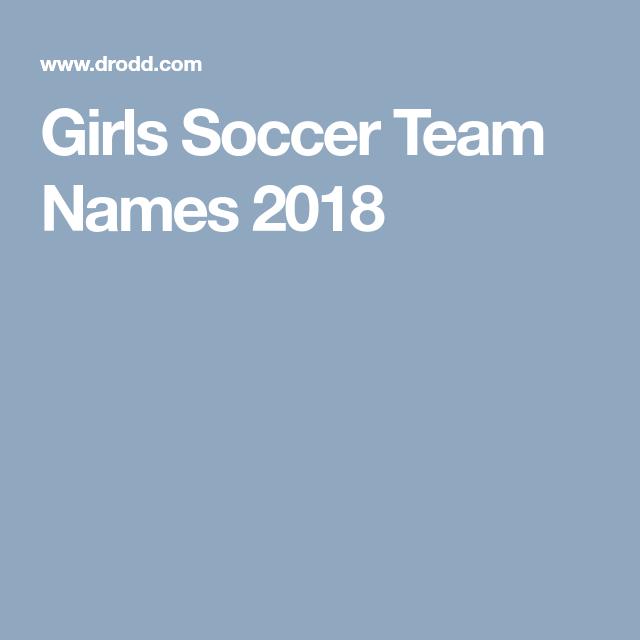 Girls Soccer Team Names 2018 Girls Soccer Team Team Names Girls Soccer