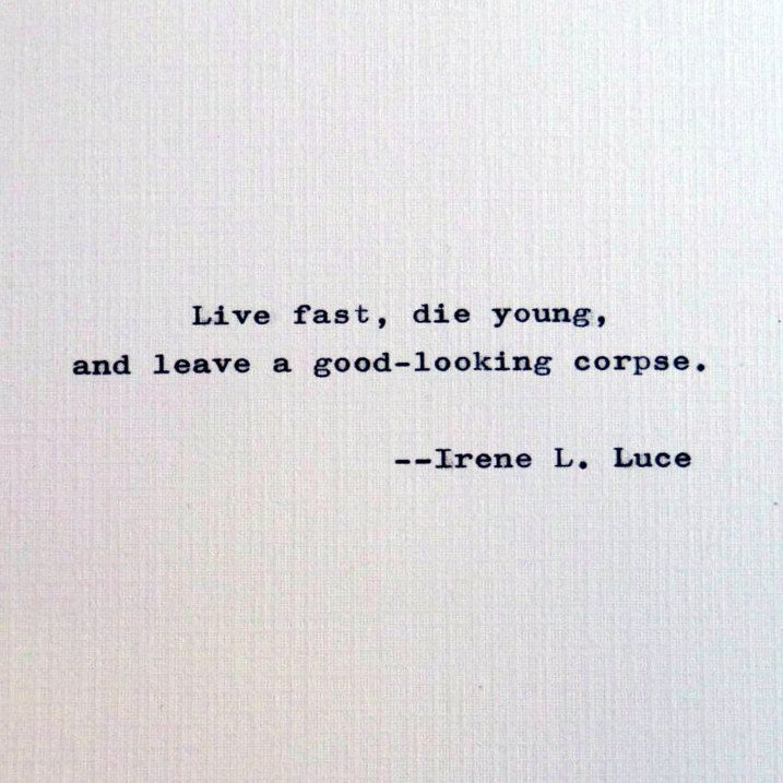 Irene Luce Quote Youth Quote Inspirational Quotation Live Fast Die Young Quote Dying Young Quotes Youth Quotes Inspirational Quotes