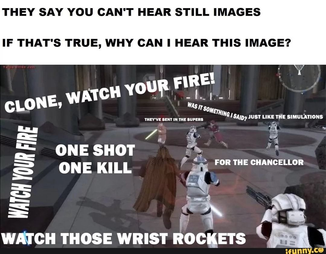 They Say You Can T Hear Still Images If That S True Why Can I Hear This Image Which Those Wrist Rocketse A Ifunny Star Wars Jokes Star Wars Battlefront Star
