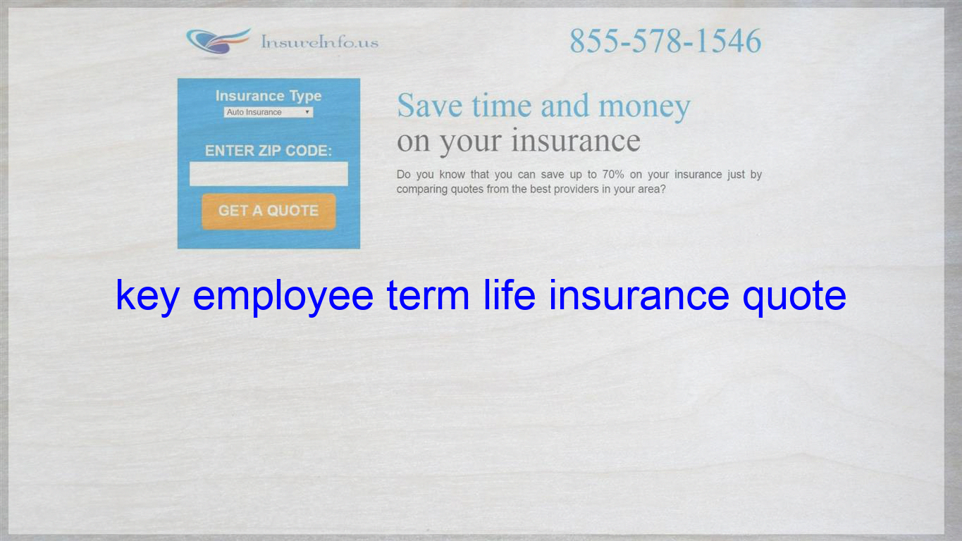 Key Employee Term Life Insurance Quote Term Life Insurance