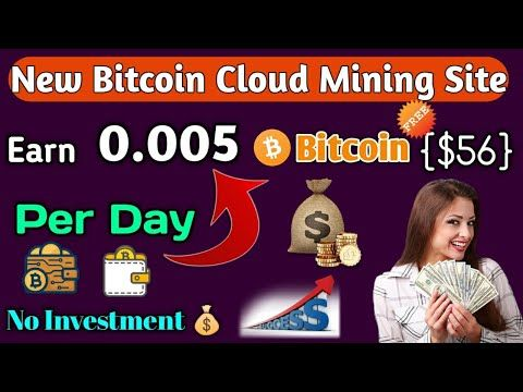 Earn 0.005 ($56) Bitcoin Per Day🔥Free   New Bitcoin Cloud Mining Site - No investment.
