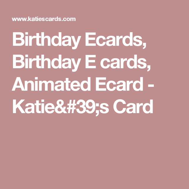 Birthday Ecards Birthday E Cards Animated Ecard Katies Card