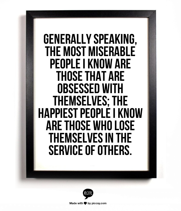 Generally speaking, the most miserable people I know are ...