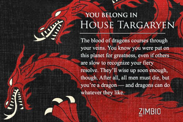 i took zimbio s game of thrones house quiz and i m house targaryen which house do you belong in quiz lol i wasn t expecting 5 minutes to spare to