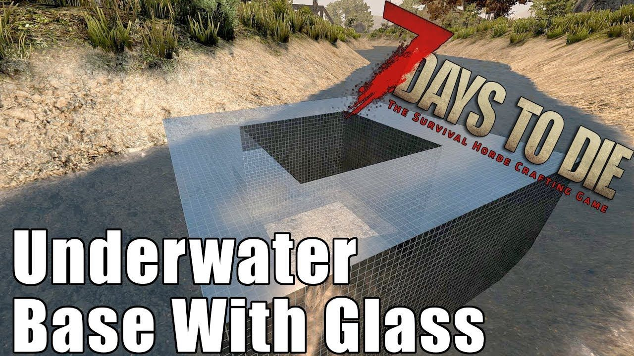 7 Days To Die Underwater Base With Glass Does It Work With