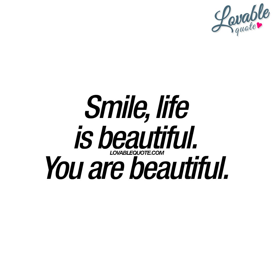 Smile, life is beautiful. You are beautiful | Smile quotes ...