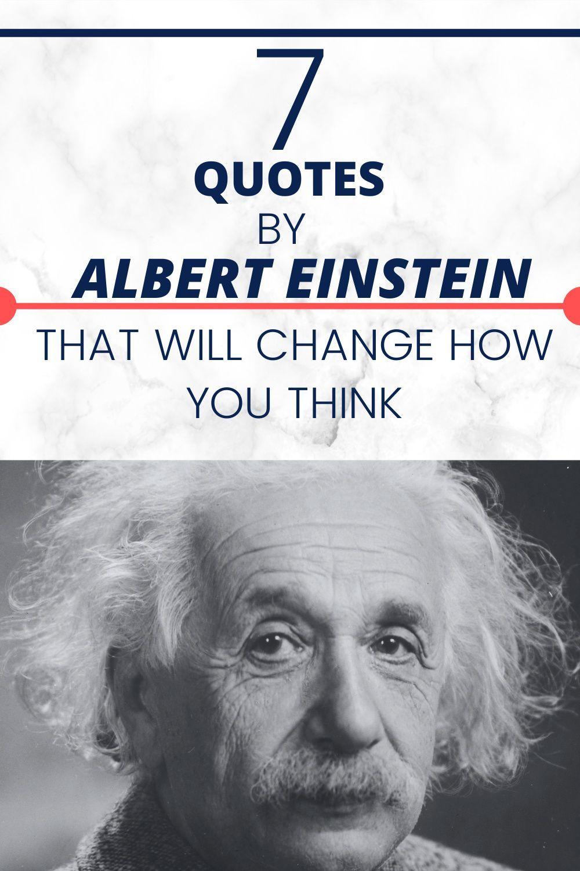 7 Quotes By Albert Einstein That Will Change How You Think Albert Einstein Quotes Einstein Albert Einstein
