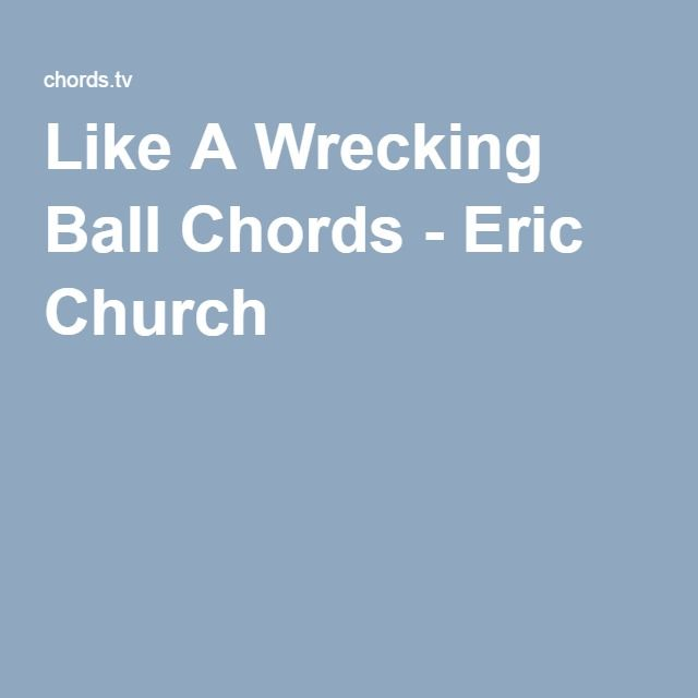 Like A Wrecking Ball Chords Eric Church Damn Sexy Song Music