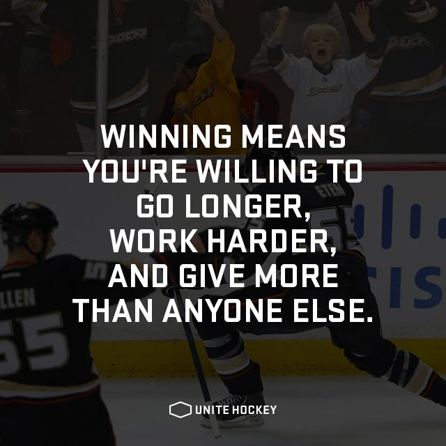 Hockey Quotes Winning Means You're Willing To Go Longer Work Harder And Give
