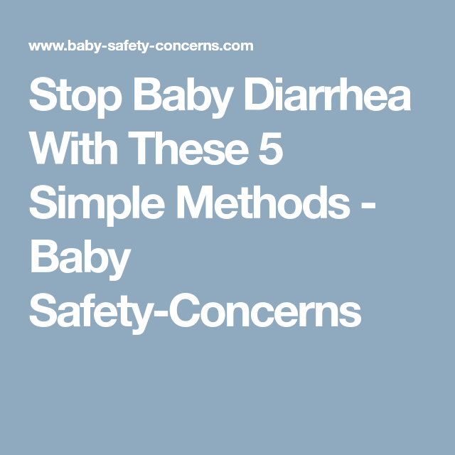 Stop Baby Diarrhea With These 5 Simple Methods Baby Safety Concerns Baby Proof House Baby Teething Toys Baby Teeth