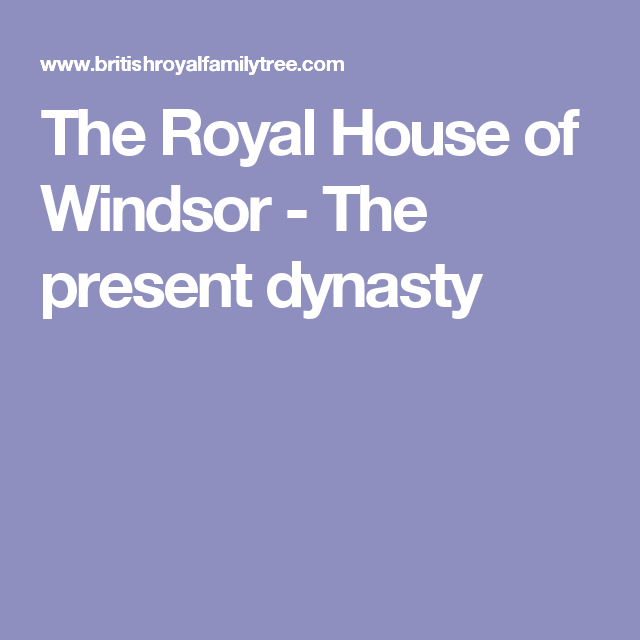 The Royal House of Windsor - The present dynasty
