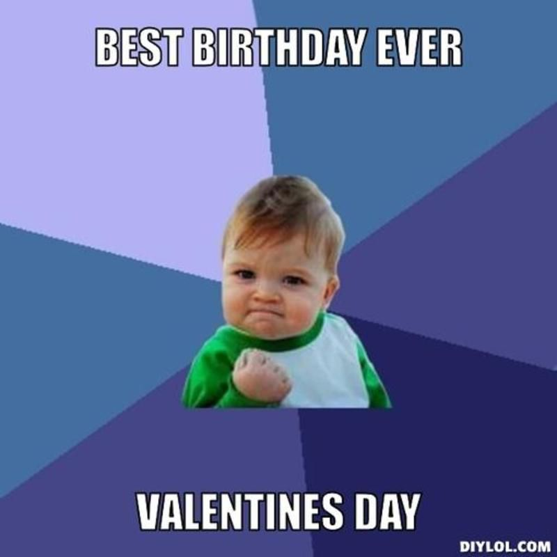 b8841fd41b86a096a6ce69f802ee2f3a resized_success kid meme generator best birthday ever valentines,Valentines Day Birthday Meme