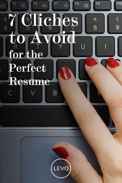 The Perfect Resume Starts With Avoiding These 7 Cliches | @levoleague  Www.levo.