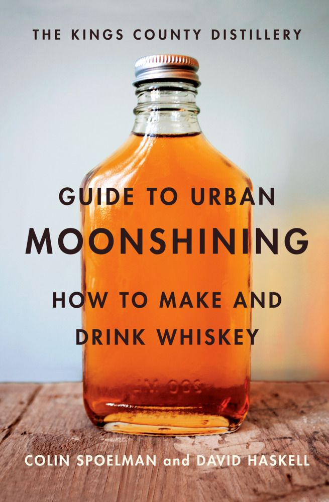 The Kings County Distillery Guide to Urban Moonshining  by Abrams Books