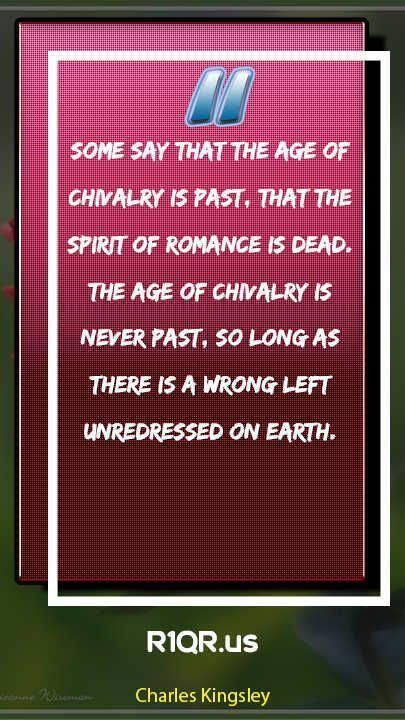 Romance Quote-Some say that the age of chivalry is past, that the spirit of romance is dead. The age of chivalry is never past, so long as there is a wrong left unredressed on earth. #romancequotes #romancequote #romancequoted #romancequotemondays #romancequoteoftheday #romancequotesoriginal #romancequoteapep #romancequotee #romancequotesh #chivalryquotes Romance Quote-Some say that the age of chivalry is past, that the spirit of romance is dead. The age of chivalry is never past, so long as the #chivalryquotes