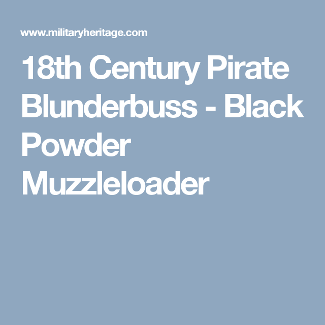 18th Century Pirate Blunderbuss - Black Powder Muzzleloader