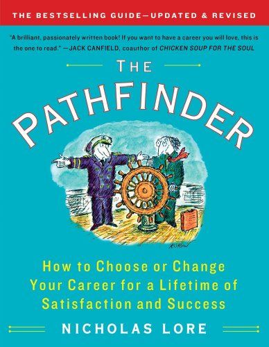 The Pathfinder How To Choose Or Change Your Career For A Lifetime Of Satisfaction And Success Touchstone B Career Books Books You Should Read Hating Your Job