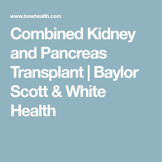 Combined Kidney And Pancreas Transplant Baylor Scott White Health Pancreas Kidney Health