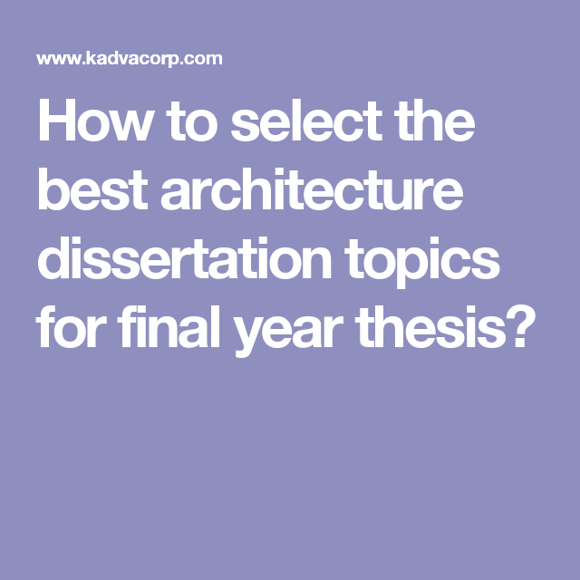 How To Select The Best Architecture Dissertation Topic For Final Year Thesi Amazing Interior Topics