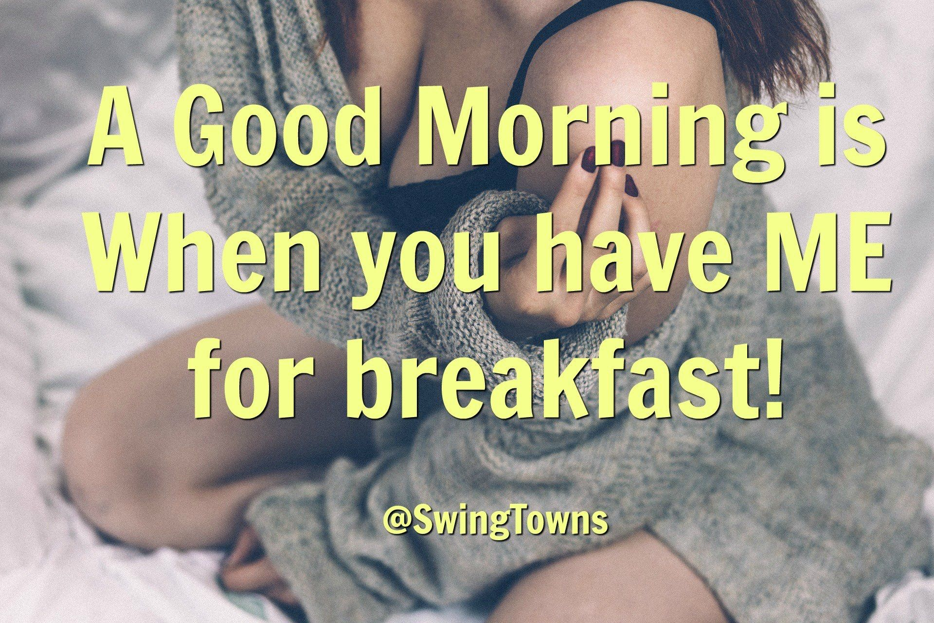 A good morning is when you have me for breakfast @ SwingTowns.com