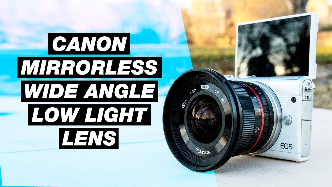 Canon M Wide Angle Lens Review Rokinon 12mm F 2 0 Low Light Test Wide Angle Wide Angle Lens Low Lights