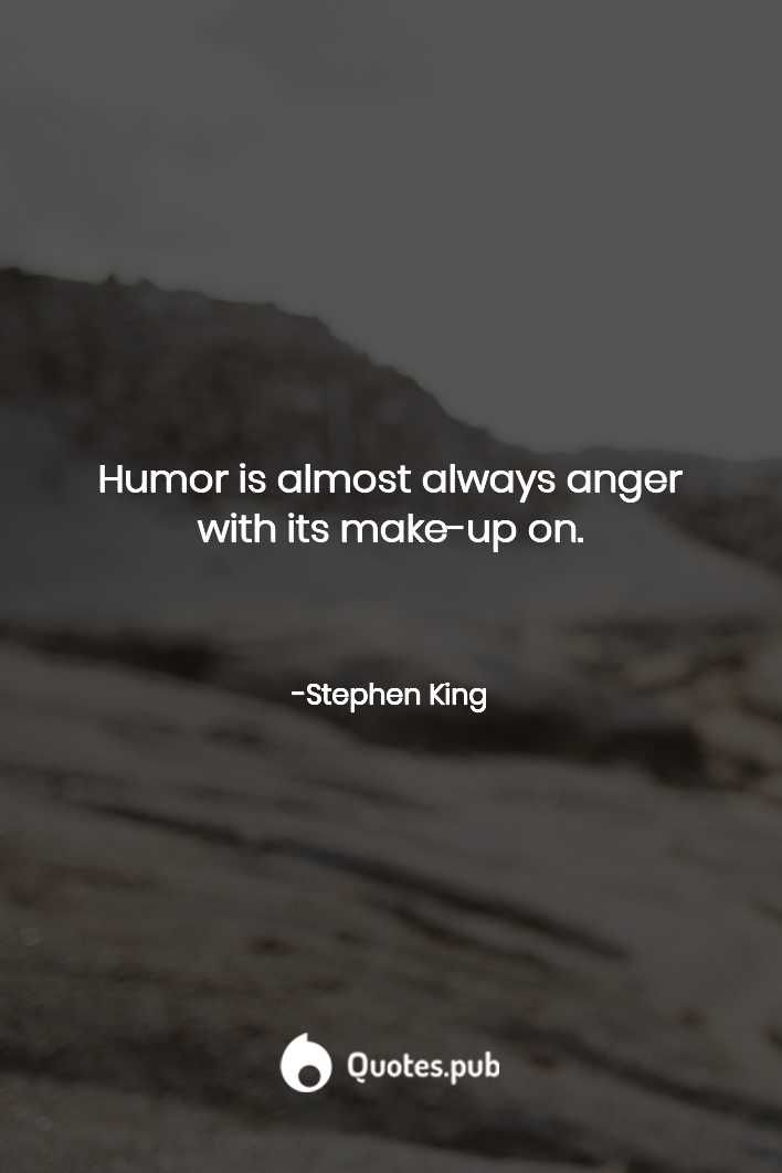 Humor is almost always anger with its m... - Stephen King - Quotes.Pub