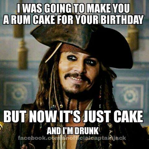 rum cake | Happy birthday meme, Birthday humor, Birthday meme