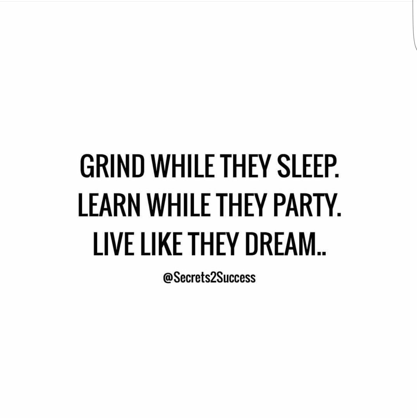 Grind While They Sleep Learn While They Party Live Like They Dream Motivation Inspiration Quote Grind Hustle H Sleep Quotes Grind Quotes Hustle Quotes