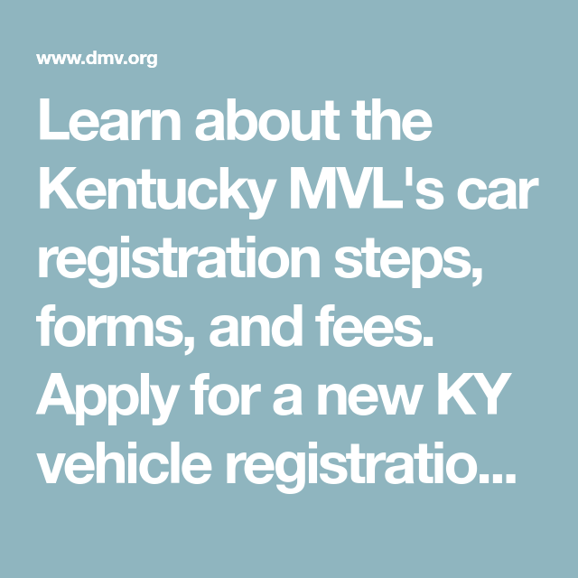 Learn About The Kentucky Mvl S Car Registration Steps Forms And Fees Ly For