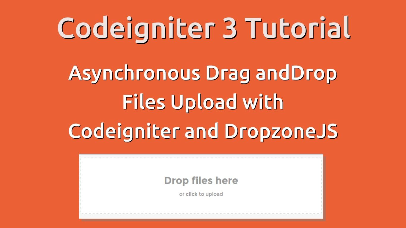 Codeigniter 3 tutorial drag and drop files upload with