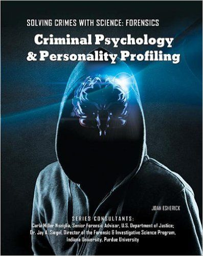 Criminal Psychology Personality Profiling Solving Crimes With Science Forensics Joan Esherick 9781422 Criminal Psychology Psychology Personality Profile