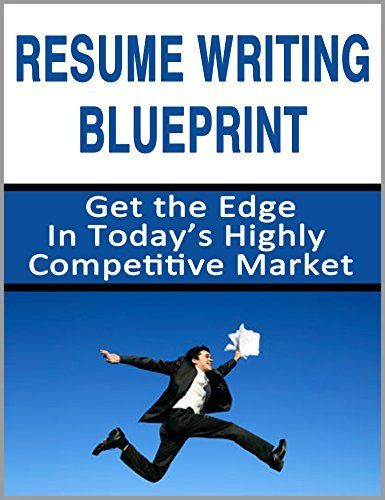 Resume Writing Blueprint Get the Edge in Todayu0027s Highly - resume books