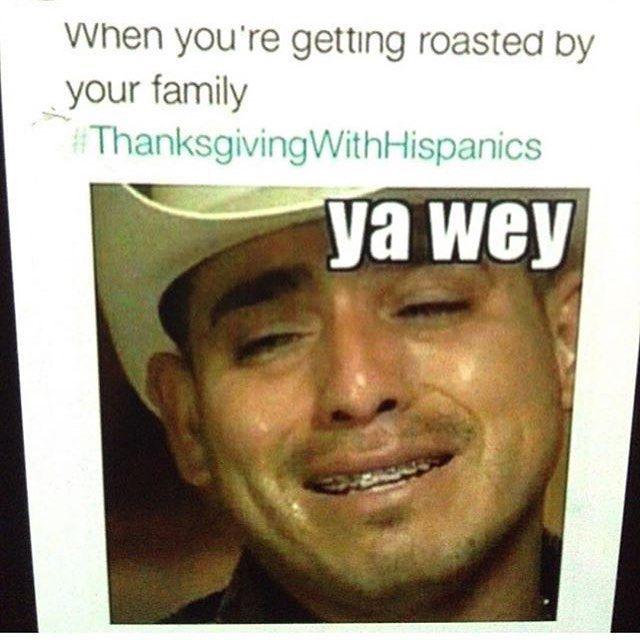 Deadass Thanksgivingdinner Thanksgivingwithhispanics Mexican Funny Memes Mexican Jokes Mexican Humor