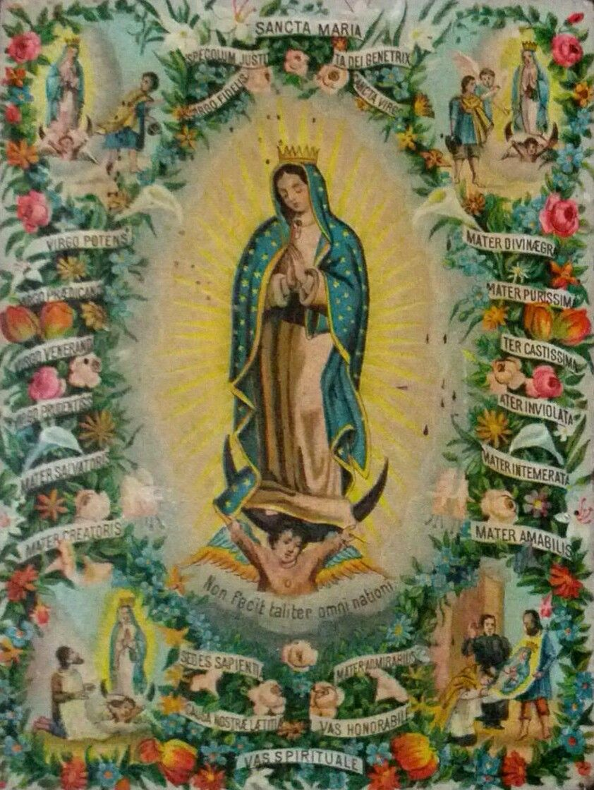 """allaboutmary: """" Sancta Maria A vintage Mexican holy card of Our Lady of Guadalupe with four scenes from the apparition story and titles from the Litany of Loreto. """""""