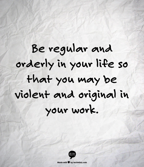 Be Regular And Orderly In Your Life So That You May Violent Original Work Gustav Flaubert