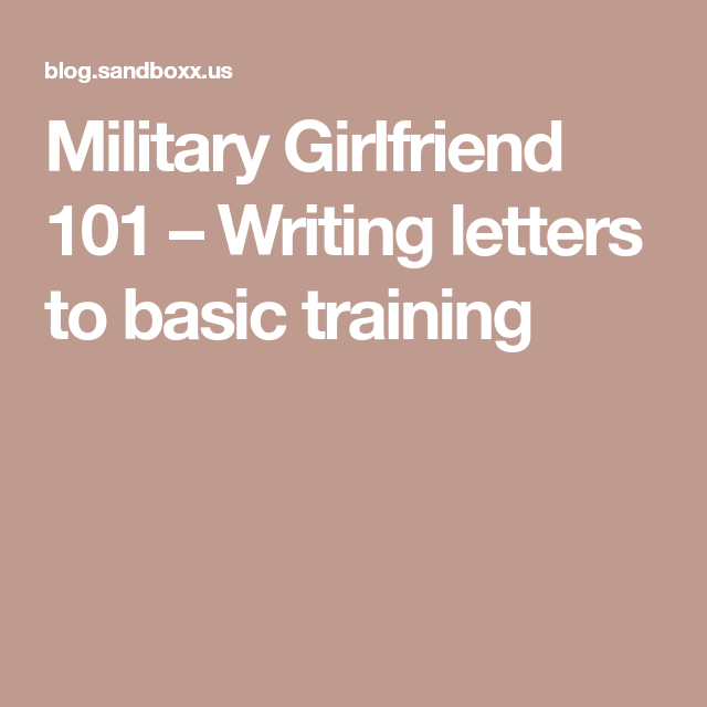 Military Girlfriend 101 – Writing letters to basic training ...