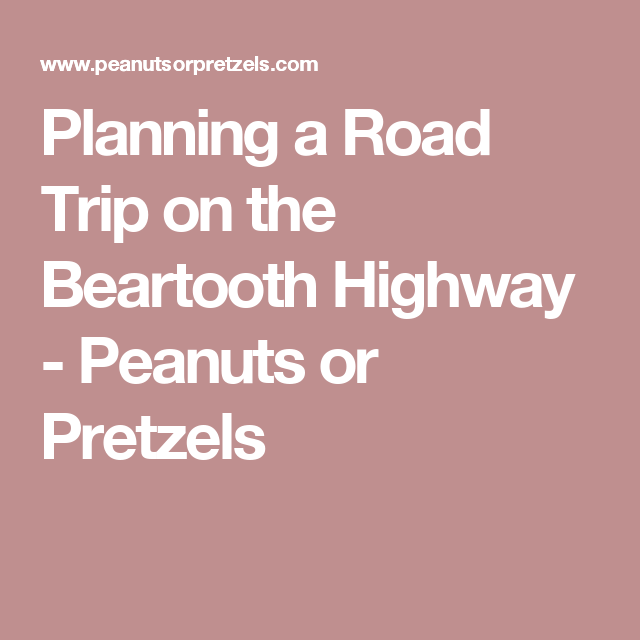 Planning a Road Trip on the Beartooth Highway - Peanuts or Pretzels
