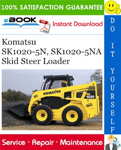 Komatsu Sk1020 5n Sk1020 5na Skid Steer Loader Service Repair Manual In 2020 Komatsu Skid Steer Loader Repair Manuals