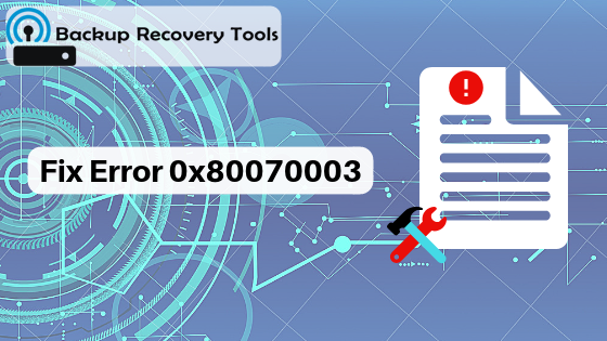 Fix error 0x80070003 by using bkf file recovery tool  | Software